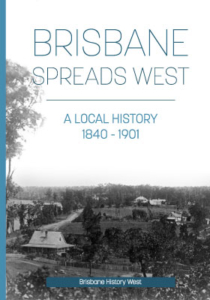 Brisbane Spreads West - A Local History by Brisbane West History group