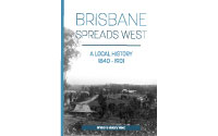 Brisbane Spreads West - A Early History ($19.00 each)